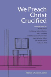 We Preach Christ Crucified (Michael E. Connors)