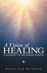 A Vision of Healing: A Journey of Becoming Whole