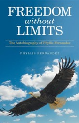 Freedom Without Limits: The Autobiography of Phyllis Fernandez
