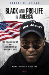 Black and Pro-life in America: The Incarceration and Exoneration of Walter B/ Hoye II