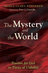 The Mystery and the World: Passion for God in Times of Unbelief