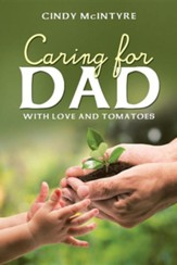 Caring for Dad: With Love and Tomatoes