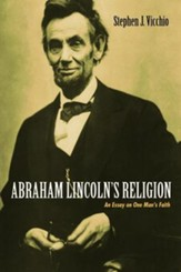 Abraham Lincoln's Religion: An Essay on One Man's Faith