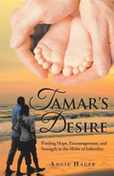 Tamar's Desire: Finding Hope,  Encouragement, and Strength in the Midst of Infertility
