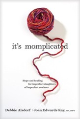 It's Momplicated: Hope and Healing for Imperfect Daughters of Imperfect Mothers, Softcover