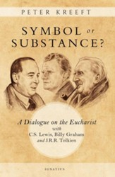 Symbol or Substance? A Dialogue on the Eucharist with C.S. Lewis, Billy Graham and J.R.R. Tolkien