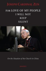 For Love of My People I will Not Keep Silent: On the Situation of the Church in China