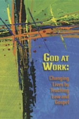 God at Work: Changing Lives by Teaching Law and Gospel