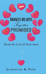 Broken Hearts Forgotten Promises: Break the Cycle & Start Anew