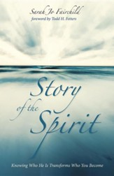 Story of the Spirit: Knowing Who He Is Transforms Who You Become