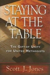 Staying at the Table: The Gift of Unity for United Methodists
