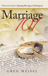 Marriage 101: A Practical Guide to Enjoying Marriage as God Designed