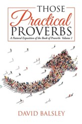 Those Practical Proverbs: A Pastoral Exposition of the Book of Proverbs Volume 1