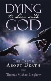 Dying to Live with God: The Truth about Death