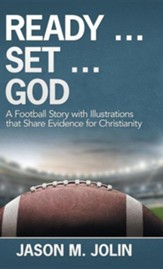 Ready ... Set ... God: A Football Story with Illustrations That Share Evidence for Christianity