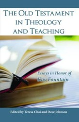 The Old Testament in Theology and Teaching: Essays in Honor of Kay Fountain