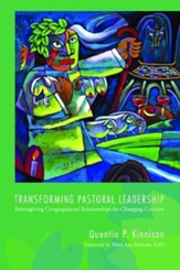 Transforming Pastoral Leadership: Reimagining Congregational Relationships for Changing Contexts