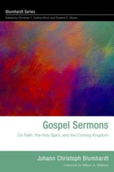Gospel Sermons: On Faith, the Holy Spirit, and the Coming Kingdom