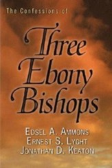 The Confessions of Three Ebony Bishops