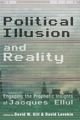 Political Illusion and Reality: Engaging the Prophetic Insights of Jacques Ellul