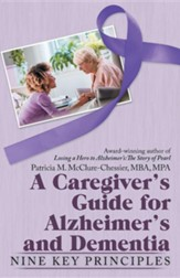 A Caregiver's Guide for Alzheimer's and Dementia: Nine Key Principles