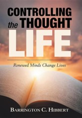 Controlling the Thought Life: Renewed Minds Change Lives