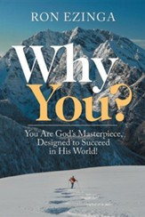 Why You?: You Are God's Masterpiece, Designed to Succeed in His World!