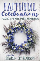 Faithful Celebrations: Making Time with Family and Friends