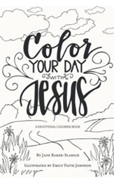 Color Your Day with Jesus: A Devotional Coloring Book