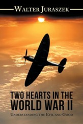 Two Hearts in the War World II: Understanding the Evil and Good