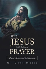With Jesus in the School of Prayer: Prayer: A Learned Achievement