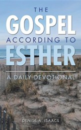 The Gospel According to Esther: A Daily Devotional