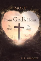more from God's Heart, to Mine, to Yours