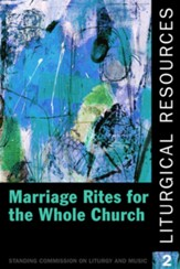 Liturgical Resources 2: Marriage Rites for the Whole Church