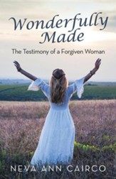 Wonderfully Made: The Testimony of a Forgiven Woman