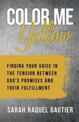 Color Me Yellow: Finding Your Voice in the Tension Between God's Promises and Their Fulfillment