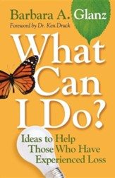 What Can I Do?: Ideas to Help Those Who have Experienced Loss