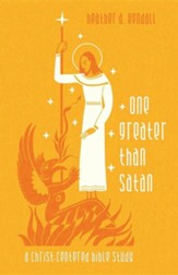 One Greater Than Satan: A Christ-Centered Bible Study