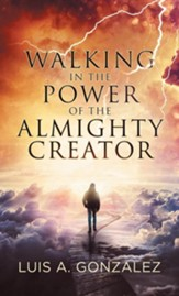 Walking in the Power of the Almighty Creator