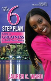 The 6-Step Plan, Rising to Greatness to Fulfill Your Destiny