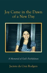 Joy Came in the Dawn of a New Day: A Memorial of God's Faithfulness