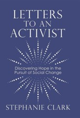 Letters to an Activist: Discovering Hope in the Pursuit of Social Change