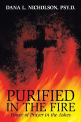 Purified in the Fire: Power of Prayer in the Ashes