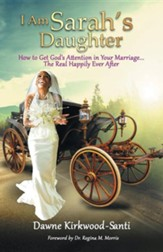 I Am Sarah's Daughter: How to Get God's Attention in Your Marriage ... the Real Happily Ever After