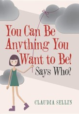 You Can Be Anything You Want to Be!: Says Who?