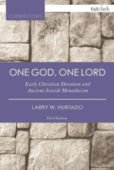 One God, One Lord: Early Christian Devotion and Ancient Jewish Monotheism, Edition 3, Revised