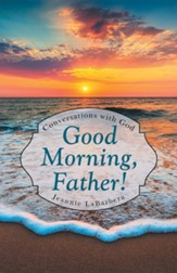Good Morning, Father!: Conversations with God