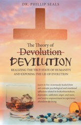 The Theory of Devolution Devilution: Realizing the True State of Humanity and Exposing the Lie of Evolution