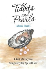 Tidbits and Pearls: A Book of Essays on Living Everyday Life with God