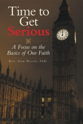 Time to Get Serious: A Focus on the Basics of Our Faith